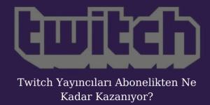 Twitch Yayıncıları Abonelikten Ne Kadar Kazanıyor?